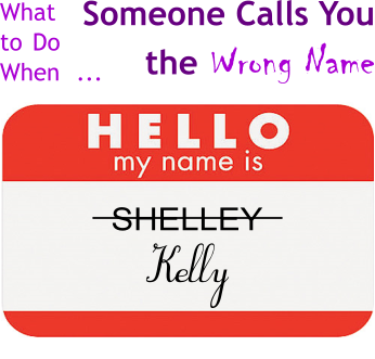 What to Do When Someone Calls You the Wrong Name
