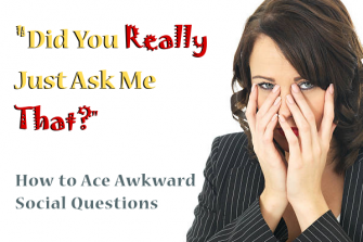 """Did You Really Just Ask Me That?"" – How to Ace Awkward Social Questions"