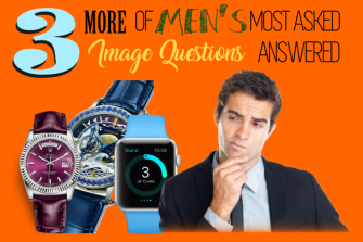 3 More Answers to Men's Most Asked Image Questions
