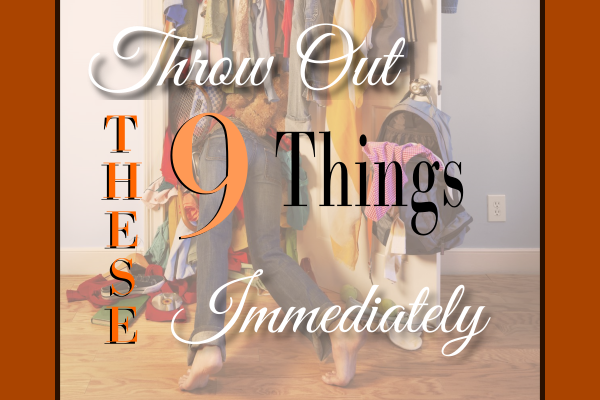Throw Out These 9 Things Immediately