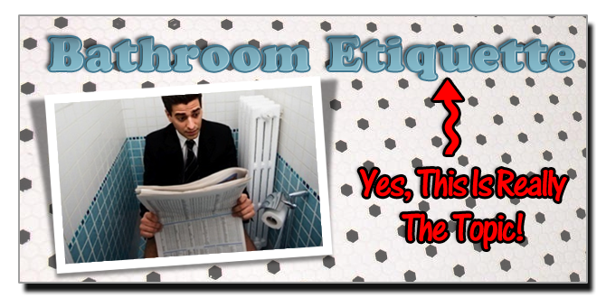 Bathroom Etiquette: Yes, This Is Really The Topic!