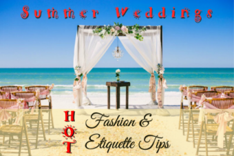 Hot Summer Wedding Fashion and Etiquette
