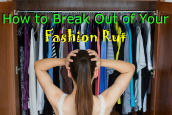 How to Break Out of Your Fashion Rut
