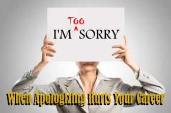 When Apologizing Hurts Your Career