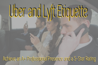 Uber & Lyft Etiquette: Achieve an A+ Professional Presence and a 5-Star Rating