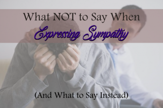 What NOT to Say When Expressing Sympathy (And What to Say Instead)