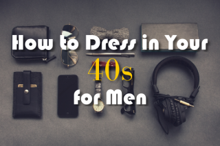 How to Dress in Your 40s (for Men)