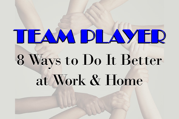 8 Tips to Be a Better Team Player at Work and Home