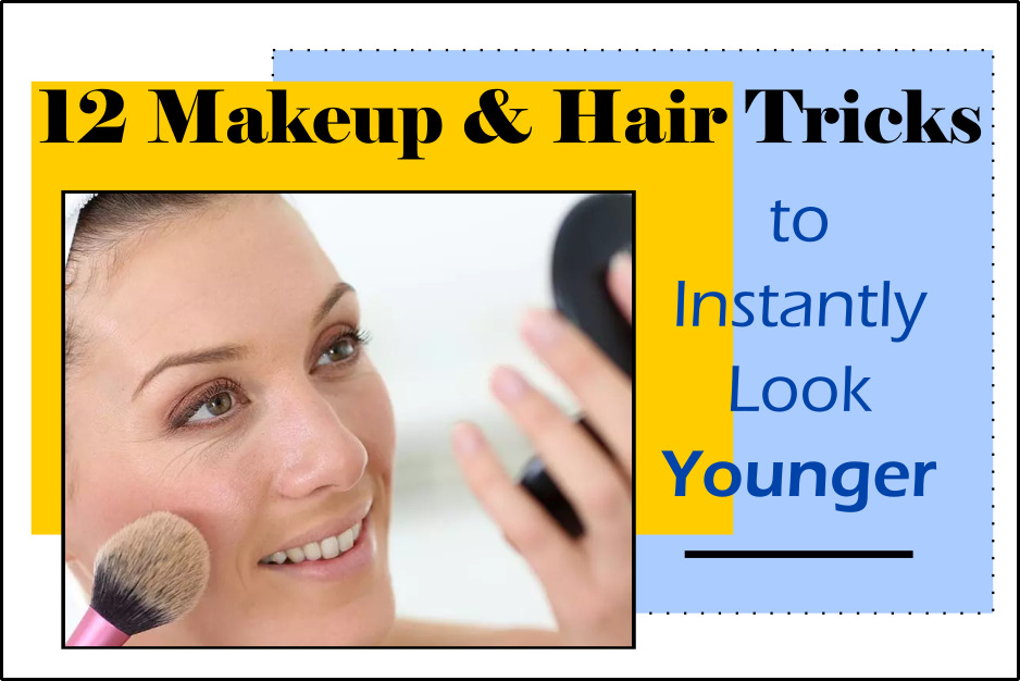 12 Makeup and Hair Tricks to Instantly Look Younger