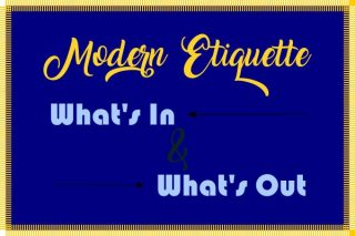Modern Etiquette: What's In and What's Out
