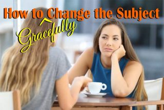 How to Gracefully Change the Subject