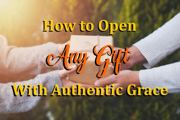 How to Open Any Gift With Authentic Grace