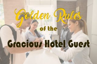 Travel Etiquette: Golden Rules of the Gracious Hotel Guest