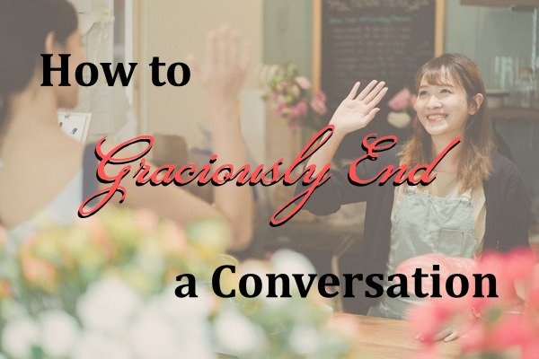 How to Graciously End a Conversation